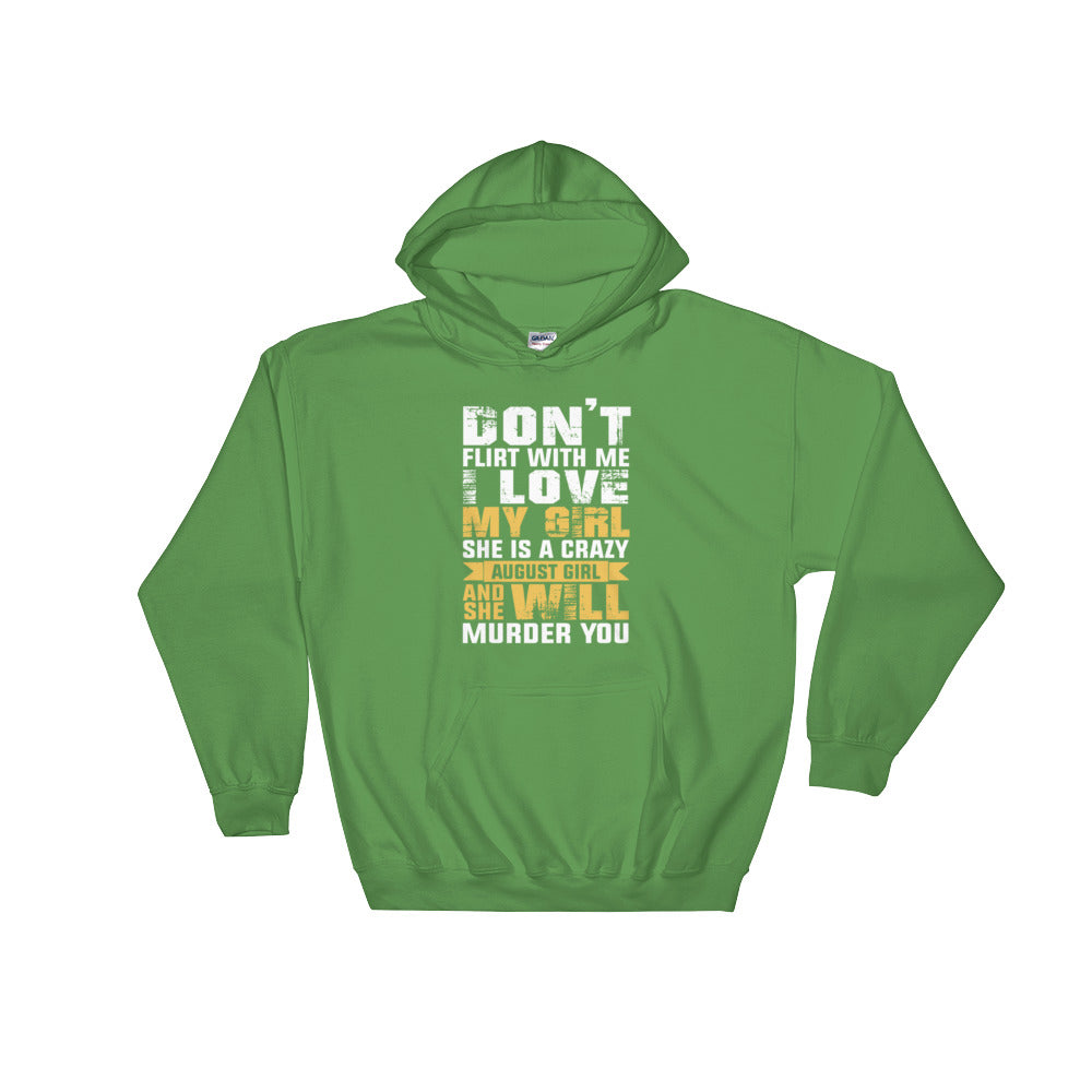 Don't flirt with my August girl Hooded Sweatshirt