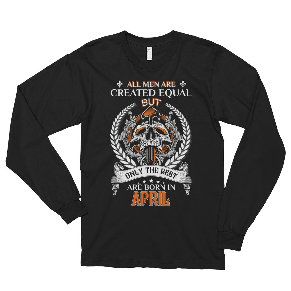 All men are created equal but the best born April Long sleeve t-shirt (unisex)