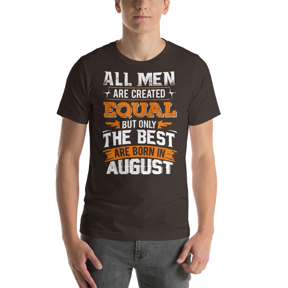 All men are created equal but only the best are born in August Short-Sleeve Unisex T-Shirt