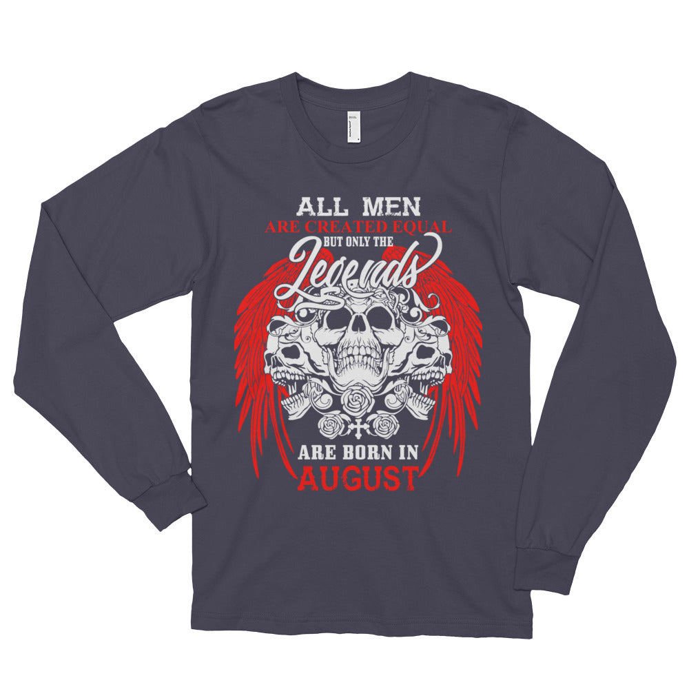 All men are created equal but legends are born in August Long sleeve t-shirt (unisex)