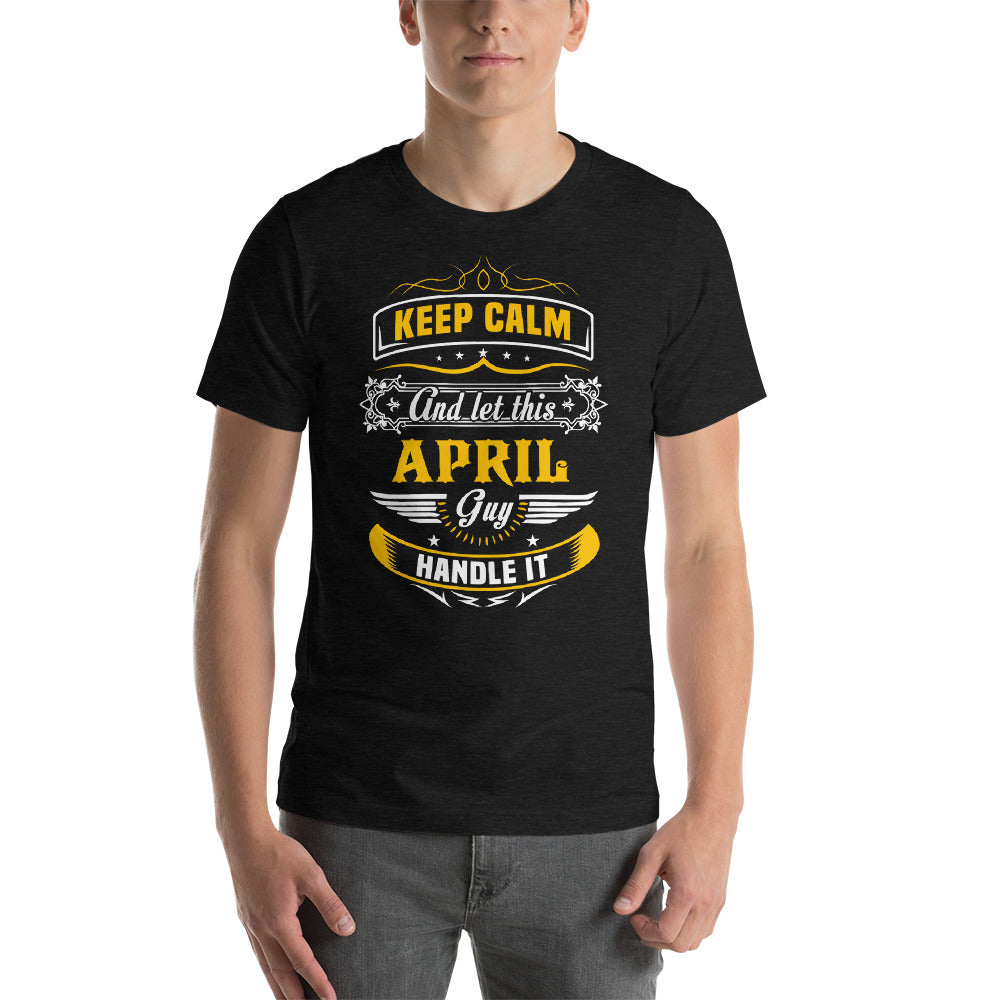 Keep calm and let April guy handle it Short-Sleeve Unisex T-Shirt