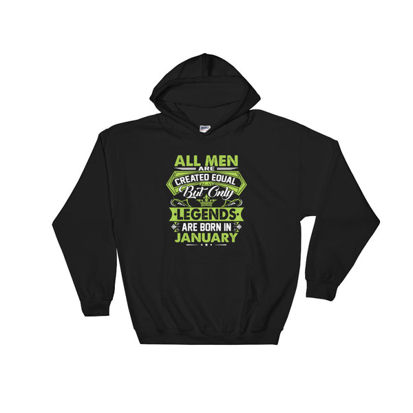 All men are created equal but legends are born in january Hooded Sweatshirt