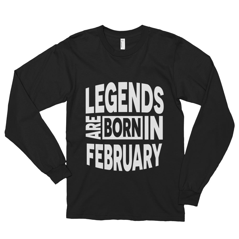 Legends are born in february Long sleeve t-shirt (unisex)