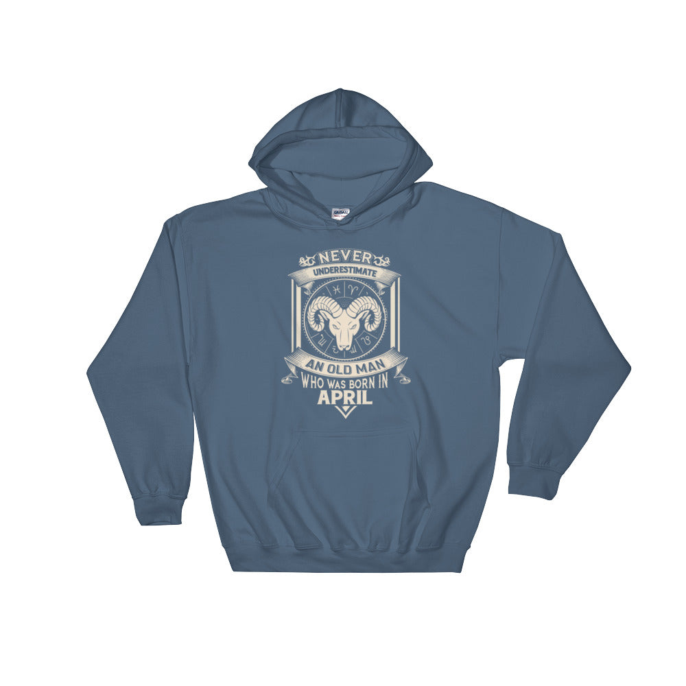 Never Underestimate an old men Born april Hooded Sweatshirt