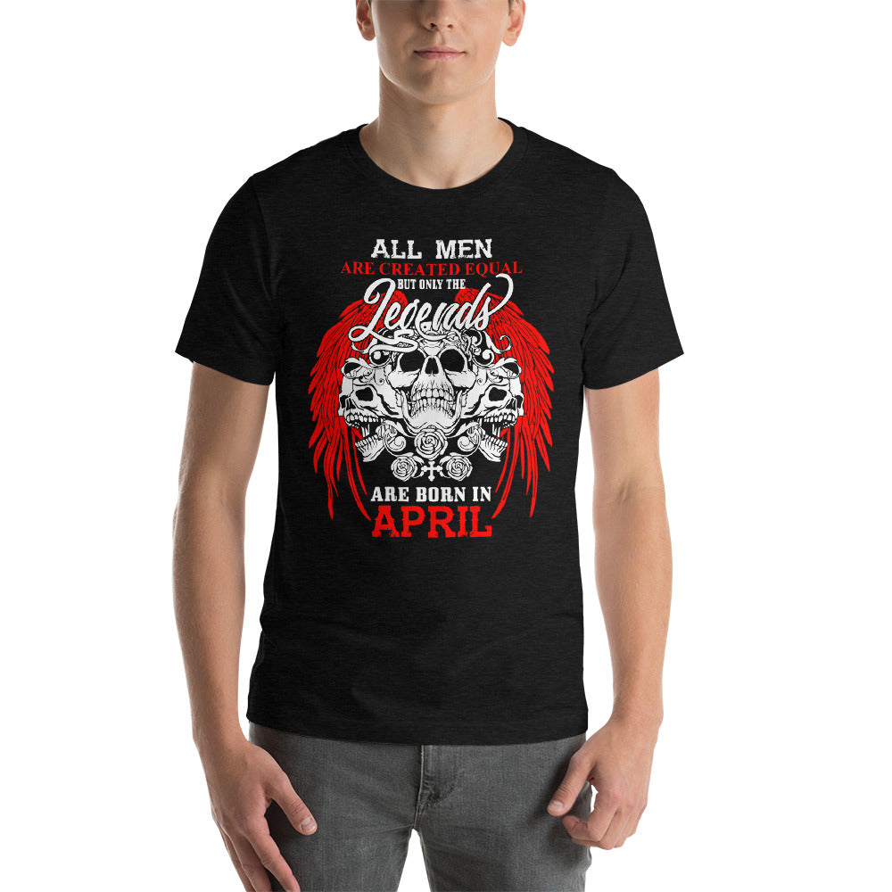 All men are created equal but legends are born in April Sleeve Unisex T-Shirt