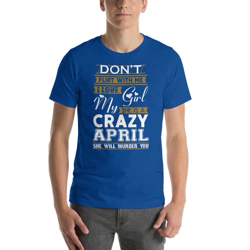 Don't flirt with my crazy April girl Short-Sleeve Unisex T-Shirt