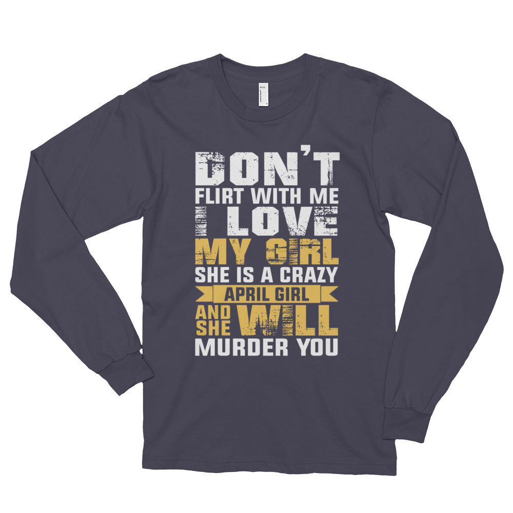 Don't flirt with my April girl Long sleeve t-shirt (unisex)