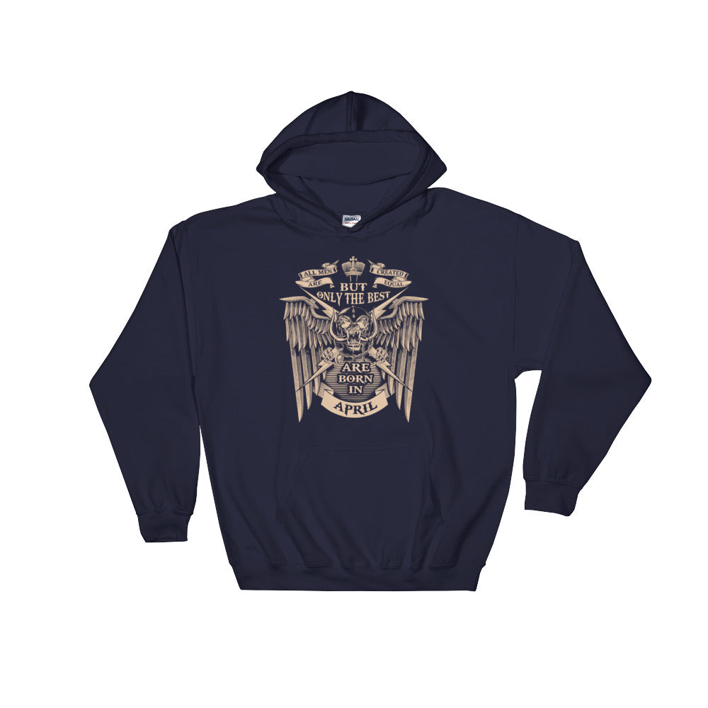 All men are created equal but the best are born in April Hooded Sweatshirt