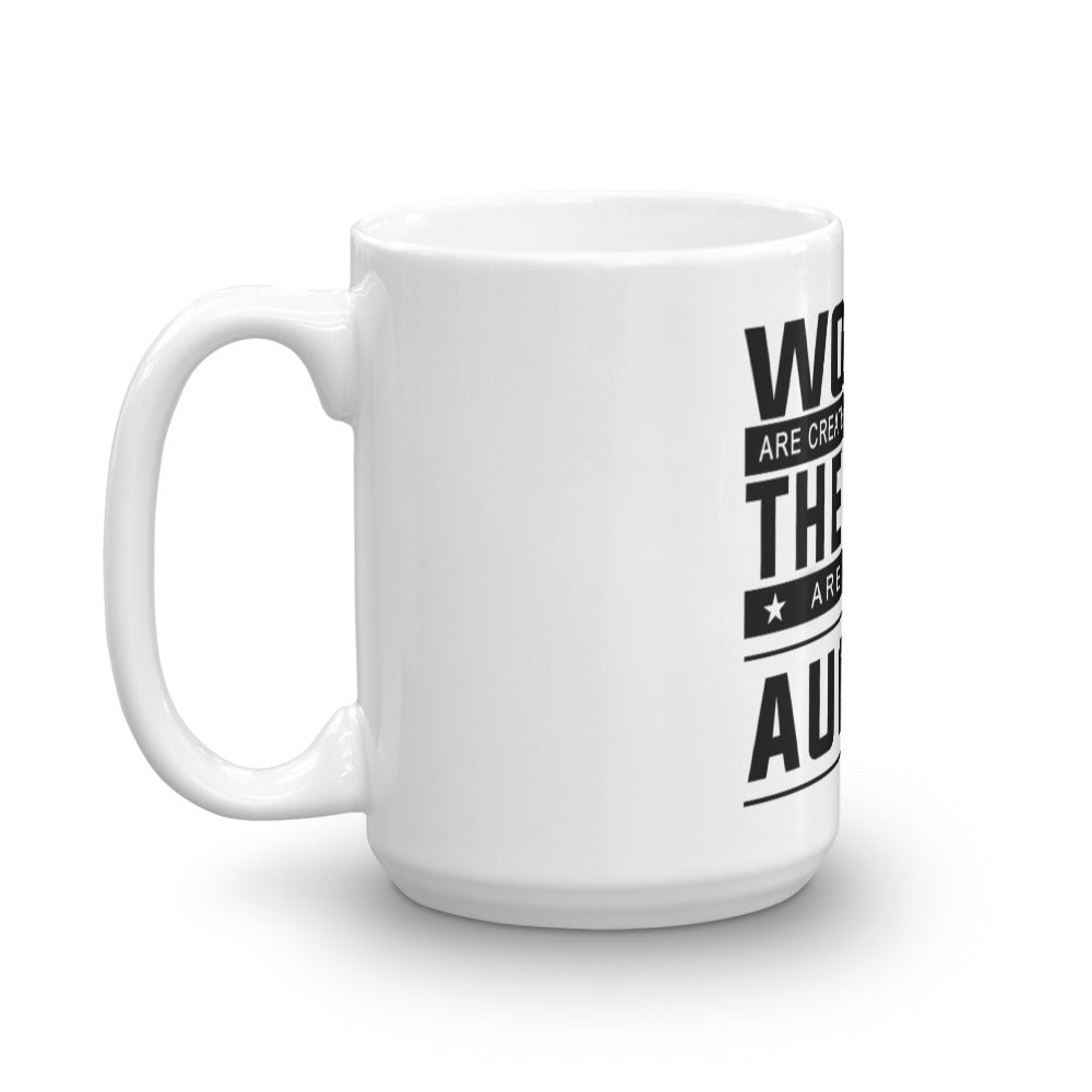 Women are created equal but August Women the best Mug made in the USA