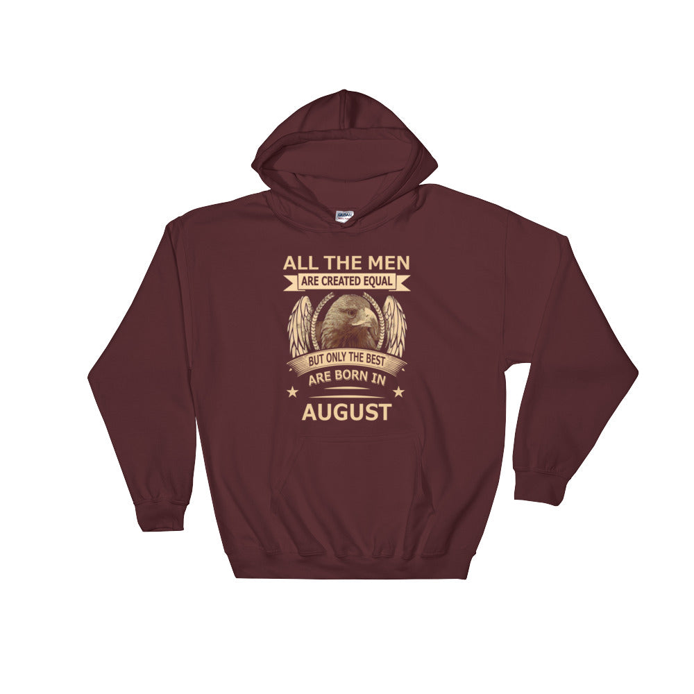 All men are created equal but the best are born in August Hooded Sweatshirt