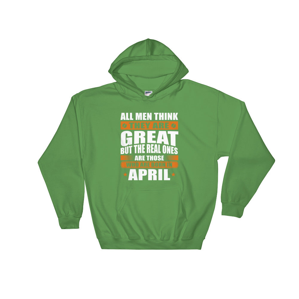 Great men are born in April Hooded Sweatshirt