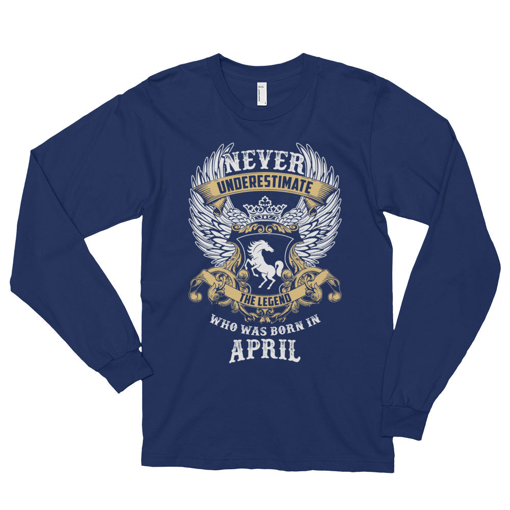 Never Underestimate A Legend Born in April Long sleeve t-shirt (unisex)