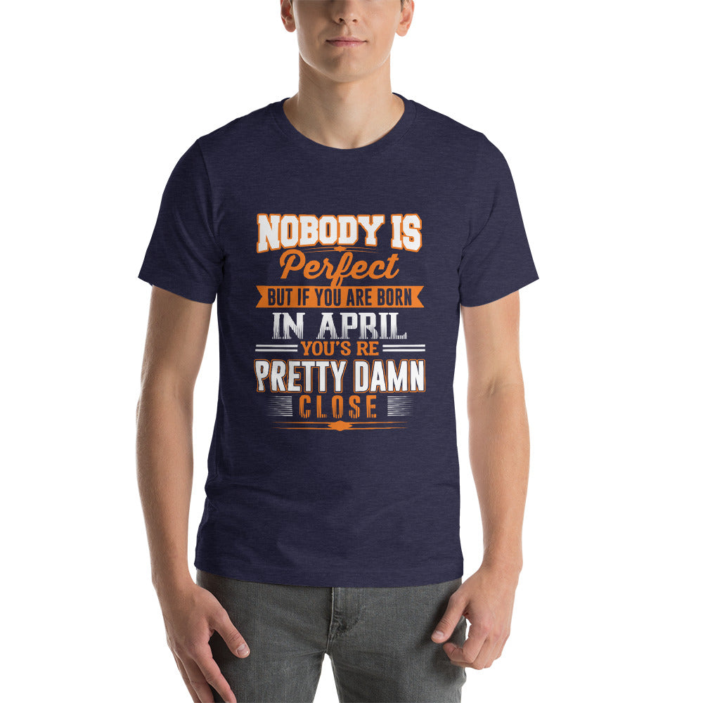 Nobody is perfect but born April damn close Short-Sleeve Unisex T-Shirt