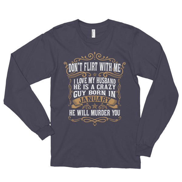 Don't flirt with me, my january husband will murder you Long sleeve t-shirt (unisex)