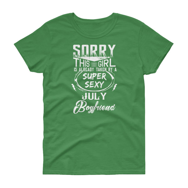 Sorry this girl is already taken by a super sexy july boyfriend Women's short sleeve t-shirt