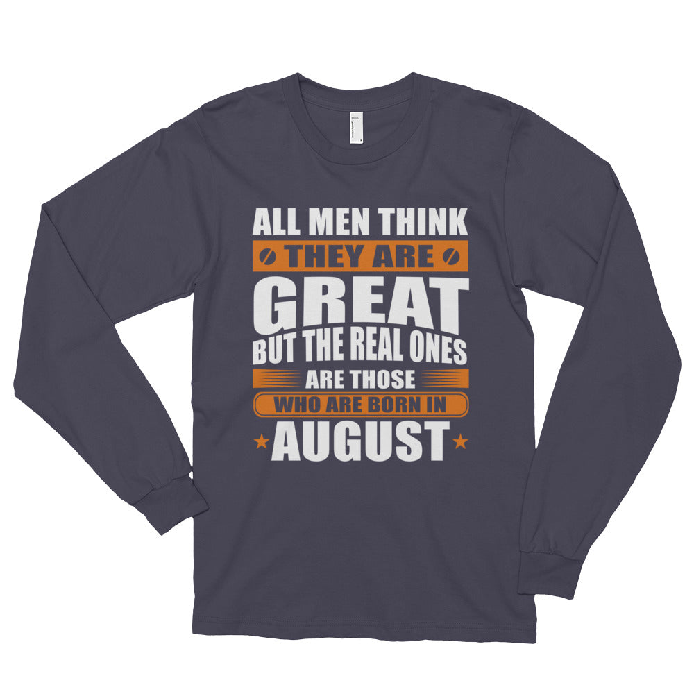 Great men are born in August Long sleeve t-shirt (unisex)