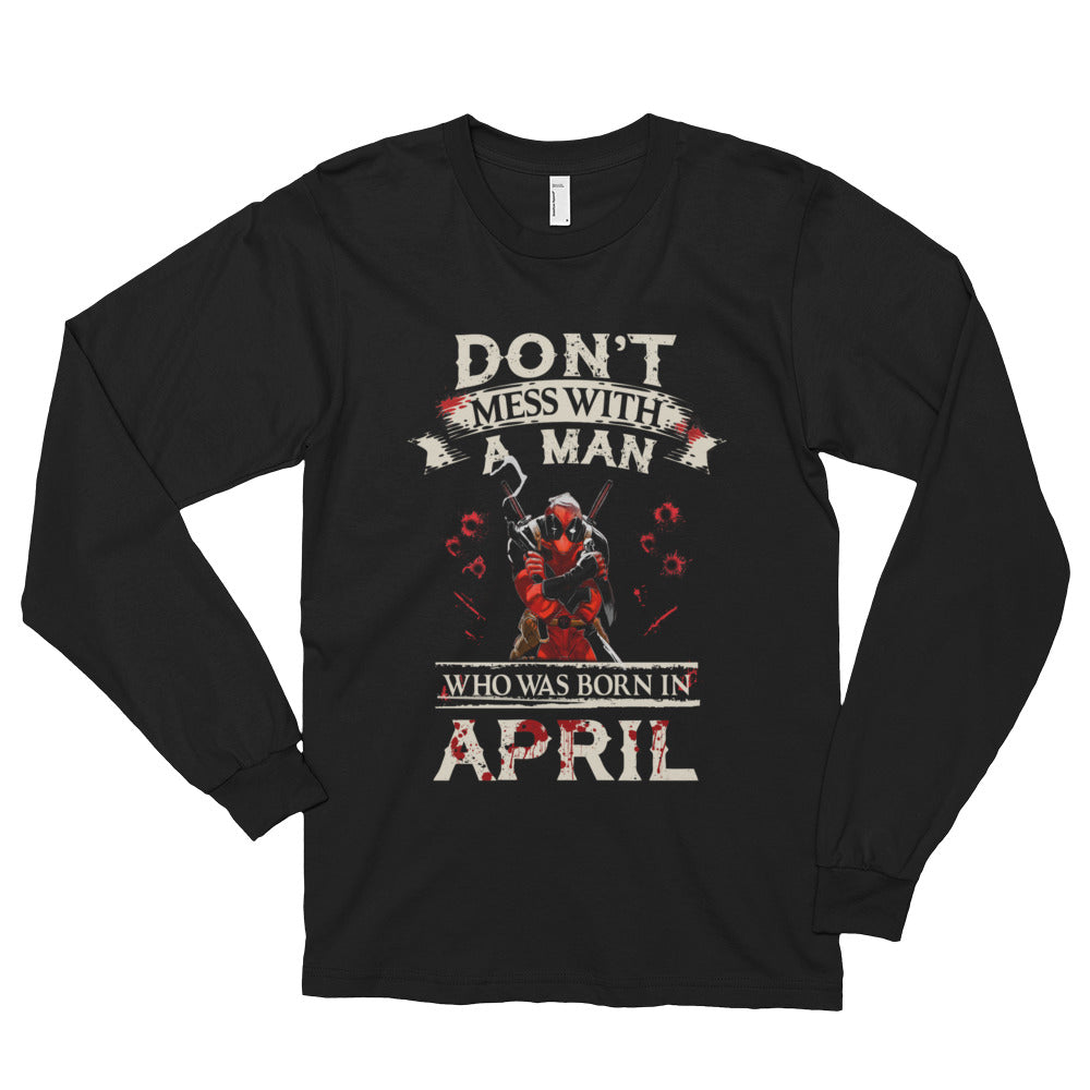 Don't mess with a man born in April Long sleeve t-shirt (unisex)
