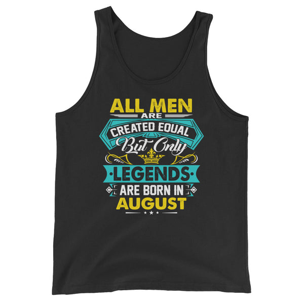 All men are created equal but only legends are born in August Unisex  Tank Top