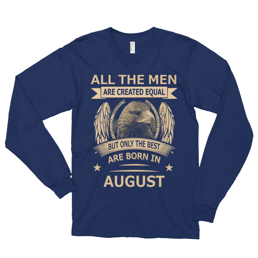 All men are created equal but the best are born in August Long sleeve t-shirt (unisex)