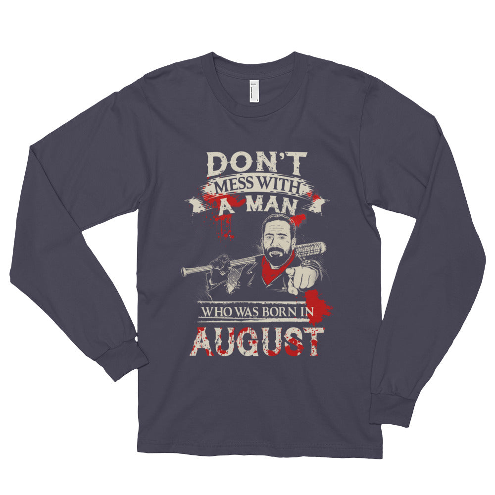 Don't mess with a man born August Long sleeve t-shirt (unisex)