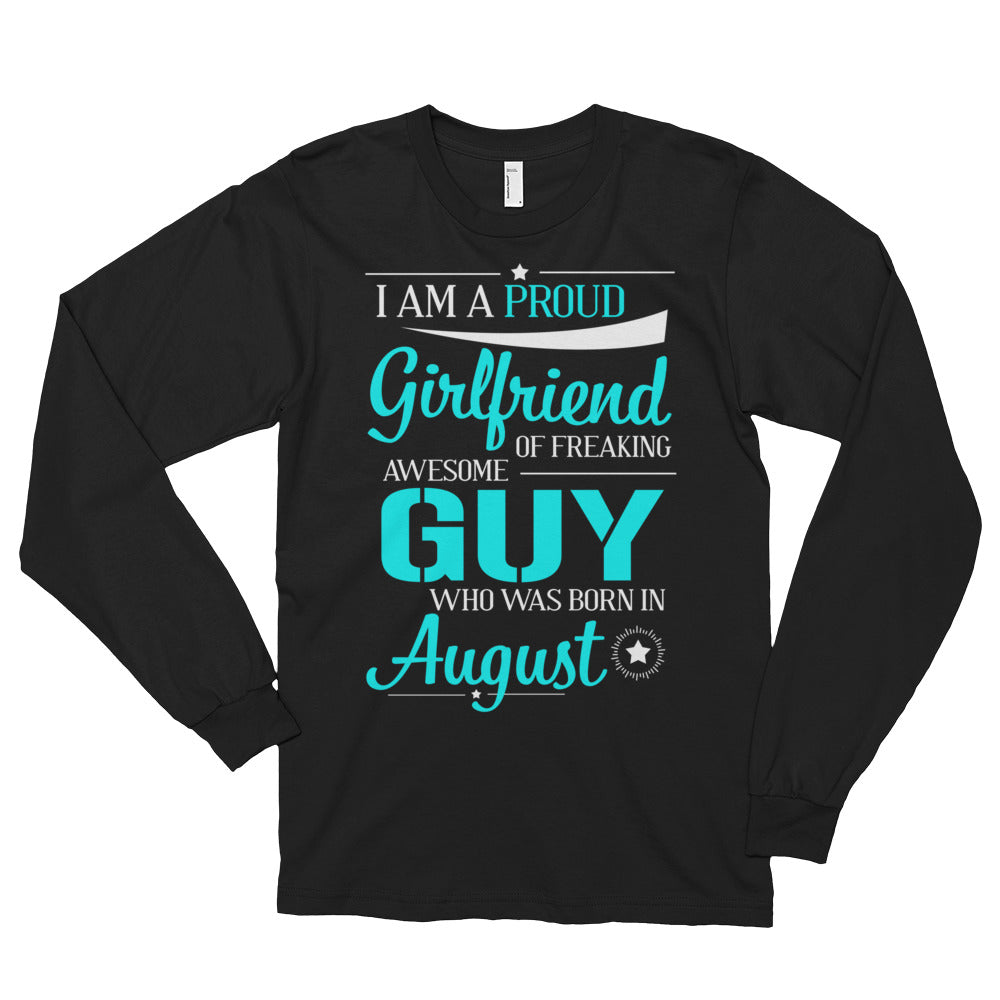 a40d1ddfa Girlfriend of freaking awesome August guy Long sleeve t-shirt (unisex)