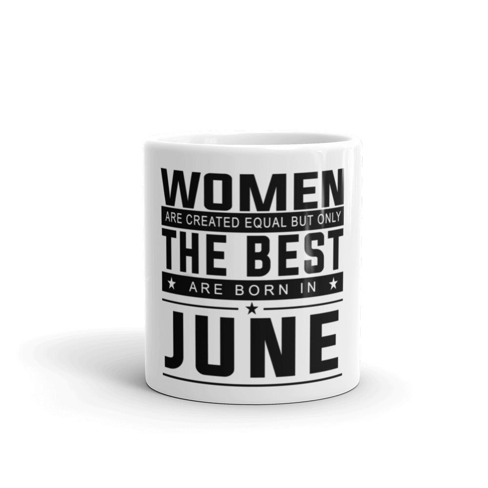 All women are created equal but the best are born in June Mug made in the USA