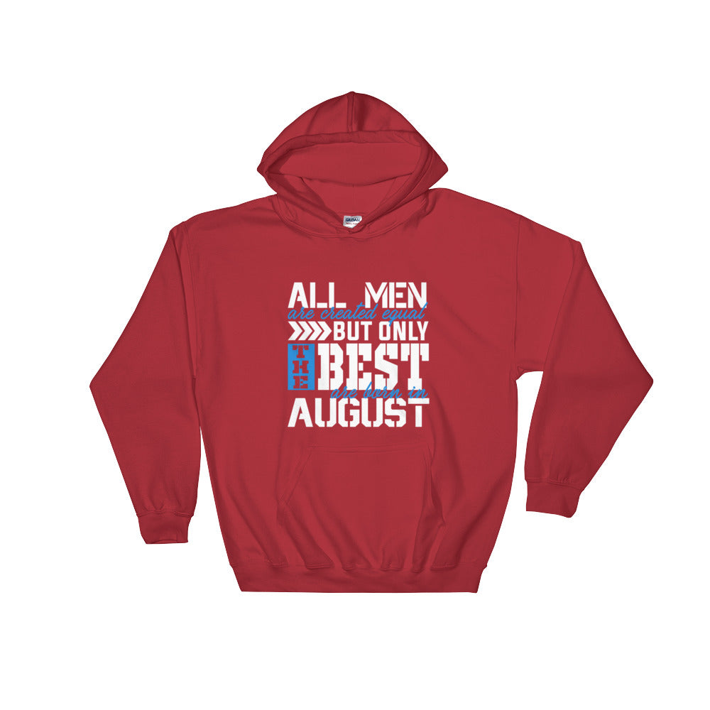 All men are created equal but the best born August Hooded Sweatshirt
