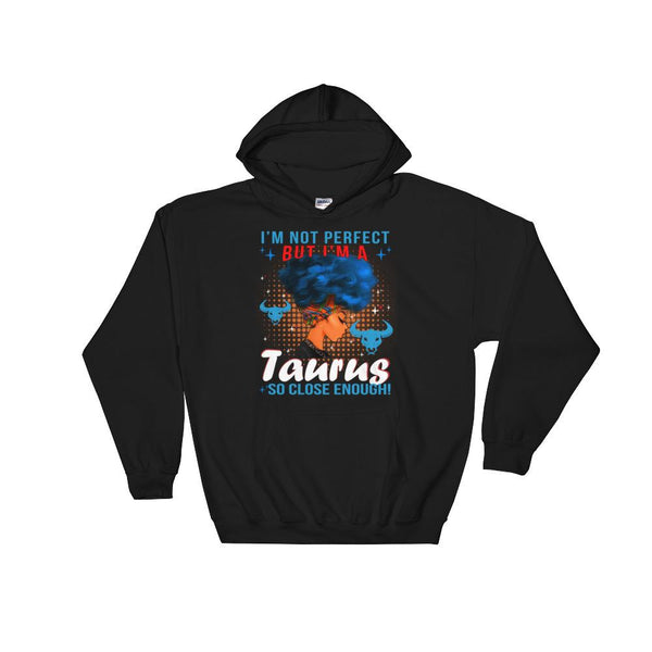 Im Not A Perfect But Im A Taurus So Close Enough Hooded Sweatshirt