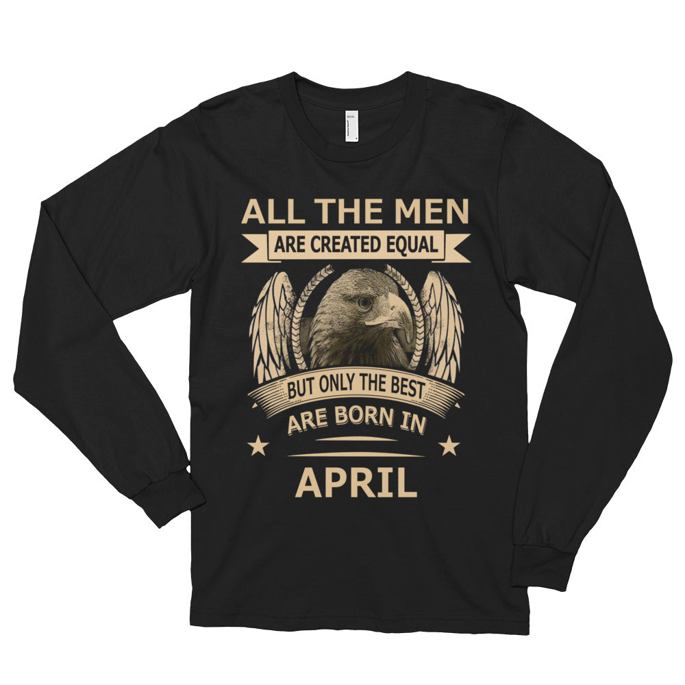All men are created equal but the best are born in April Long sleeve t-shirt (unisex)