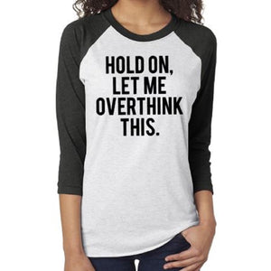 Hold On Let Me Overthink This Unisex Fit Raglan Shirt - ABadInfluence