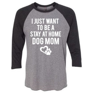 I Just Want To Be A Stay At Home Dog Mom Unisex Fit Raglan Shirt - ABadInfluence