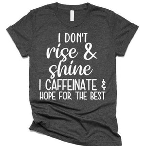 I Don't Rise and Shine I Caffeinate and Hope for the Best - ABadInfluence