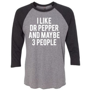 I Like Dr Pepper and Maybe 3 People Unisex Fit Raglan - ABadInfluence