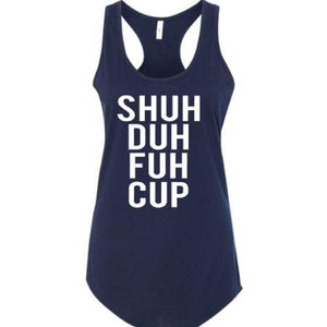 SHUH DUH FUH CUP Tank Top - ABadInfluence