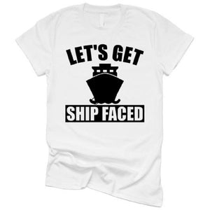 Lets Get Ship Faced Cruise Shirt - ABadInfluence