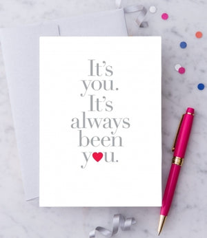 It's Always Been You Card
