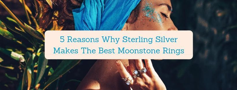 5 Reasons Why Sterling Silver Makes The Best Moonstone Rings