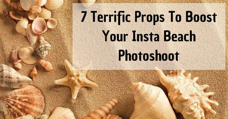 7 Terrific Props To Boost Your Insta Beach Photo Shoot