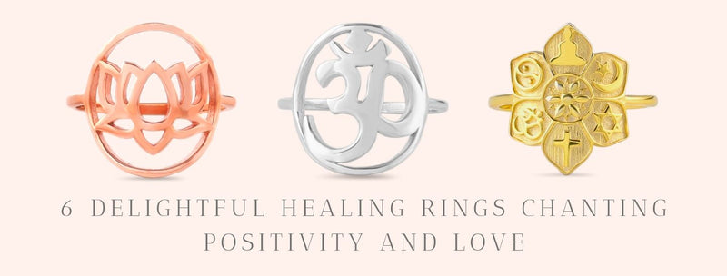 6 Delightful Healing Rings Chanting Positivity And Love