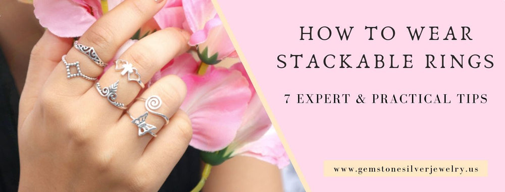 How To Wear Stackable Rings: 7 Expert & Practical Tips