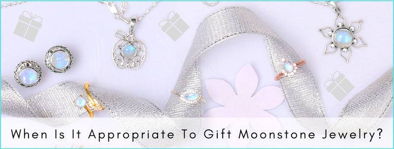 When Is It Appropriate To Gift Moonstone Jewelry?