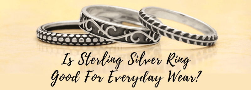 Is Sterling Silver Ring Good For Everyday Wear?