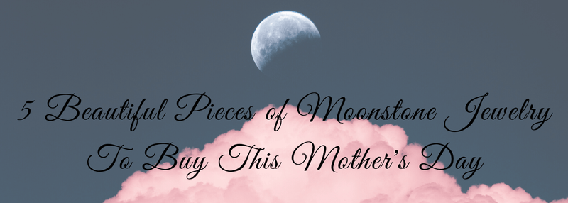 Moonstone Jewelry To Buy This Mother's Day