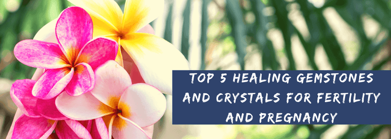 Top 5 Healing Gemstones And Crystals For Fertility And Pregnancy.