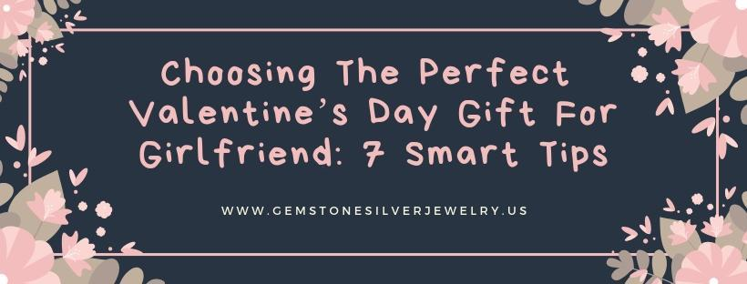 Choosing The Perfect Valentine's Day Gift For Girlfriend: 7 Smart Tips