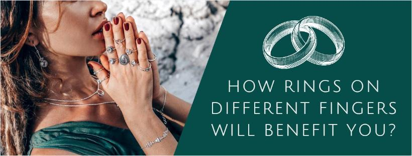 How Rings On Different Fingers Will Benefit You?