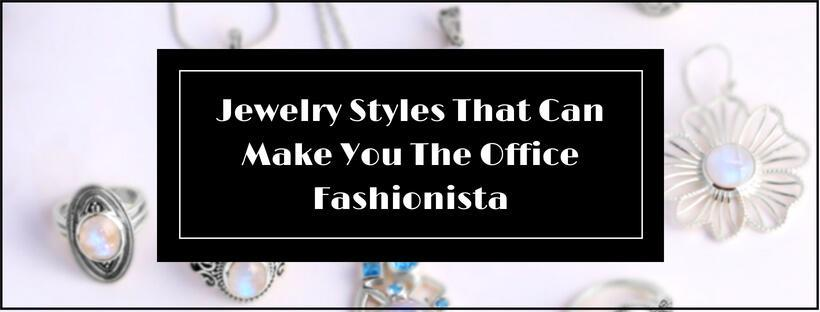 Jewelry Styles That Can Make You The Office Fashionista