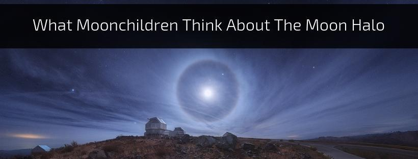 What Moonchildren Think About The Moon Halo