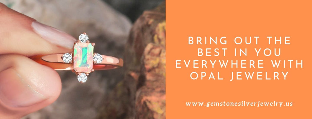 Bring Out The Best In You Everywhere With Opal Jewelry
