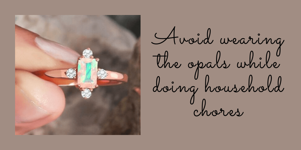 Avoid Wearing The Opals While Doing Household Chores